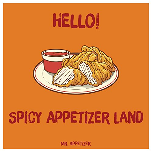 Hello! Spicy Appetizer Land: 365 Days of Delicious Spicy Appetizer Recipes! (Spicy Cookbook, Spicy Recipes, Spicy Cooking, Hot And Spicy Cookbook, Vegetarian Spicy Noodles, Southern Appetizers Cookb by Mr.  Appetizer