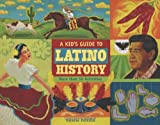 A Kid's Guide to Latino History: More than 50 Activities (A Kid's Guide series)