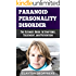 Paranoid Personality Disorder: The Ultimate Guide to Symptoms, Treatment, and Prevention (Personality Disorders)