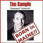 Born in Maine!! | Tim Sample