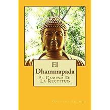 El Dhammapada en espanol: El Camino De La Rectitud (Spanish Edition)