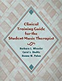 Clinical Training Guide for the Student Music Therapist, Barbara L. Wheeler and Carol L. Shultis, 1891278274