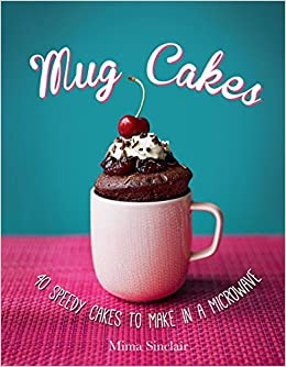 Mug Cakes 40 Speedy Cakes To Make In A Microwave Amazon