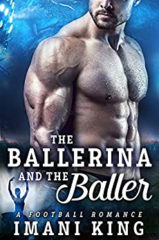 The Ballerina And The Baller: (A Football Baby Romance) (Bad Boy Ballers Book 6) by [King, Imani]