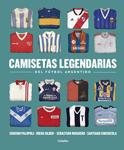 Camisetas legendarias del fútbol argentino por Eugenio Palopoli,Sebastián Ruggeiro,Diego Silber