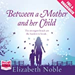 Between a Mother and Her Child | Elizabeth Noble