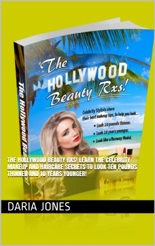 The Hollywood Beauty Rxs! Learn The Celebrity Makeup and Haircare Secrets To Look Ten Pounds Thinner and 10 Years Younger!