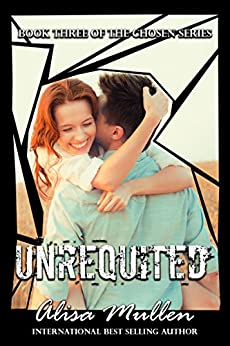 Unrequited: Unrequited Book #3 The Chosen Series by [Mullen, Alisa]