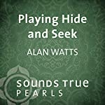Playing Hide and Seek: The Individual as the Aperture of the Cosmos | Alan Watts