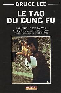 Le tao du Gung Fu : Une étude dans la voie des arts martiaux par John Little