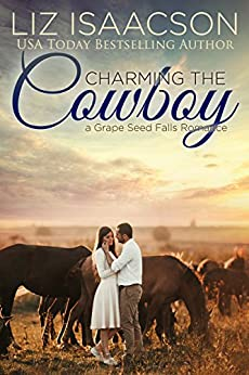 Charming the Cowboy: Christian Contemporary Romance (Grape Seed Falls Romance Book 3) by [Isaacson, Liz]