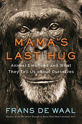 - Mama's Last Hug: Animal Emotions and What They Tell Us about Ourselves