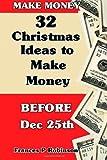 Make Money: 32 Christmas Ideas to Make Money Before Dec. 25th, Frances Robinson, 1480209538