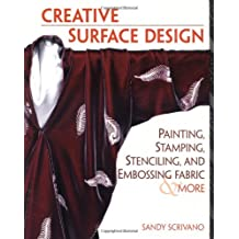 Creative Surface Design: Painting, Stamping, Stenciling, and Embossing Fabr