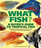 What Fish? A Buyer s Guide to Tropical Fish: Essential Information to Help You Choose the Right Fish for Your Tropical Freshwater Aquarium (What Pet? Books)