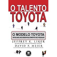 O Talento Toyota: O Modelo Toyota Aplicado ao Desenvolvimento de Pessoas (Portuguese Edition)