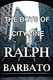 The Boys of City Line, Ralph Barbato, 1448983282