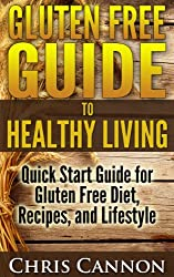 Gluten Free Guide to Healthy Living: Quick Start Guide for Gluten Free Diet, Recipes, and Lifestyle (English Edition)