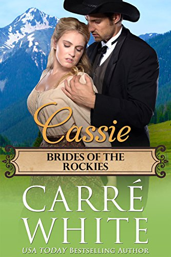 Cassie (Brides of the Rockies Book 1) by [White, Carré]