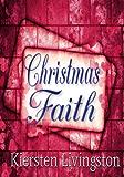 Christmas Faith (Heartwarming Christian Romance Book 2)