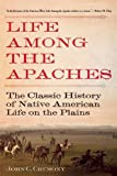 img - for Life Among the Apaches: The Classic History of Native American Life on the Plains book / textbook / text book