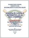 Elementary school lesson plans K-2; Integrating the Learning of Mathematics with the game of Baseball , using Florida state Standards and Benchmarks, Baseball Curriculums Inc. and James Schoedler, 0982744129