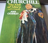 Churchill, the End of Glory, John Charmley, 015117881X