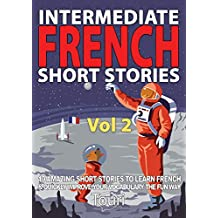 Intermediate French Short Stories: 10 Amazing Short Tales to Learn French & Quickly Grow Your Vocabulary the Fun Way! (Intermediate French Stories t. 2) (French Edition)