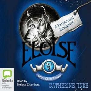 Eloise: Allie's Ghost Hunters, Book 3 Audiobook