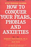 How to Conquer Your Fears, Phobias and Anxieties, Herbert Fensterheim and Jean Baer, 0941968057