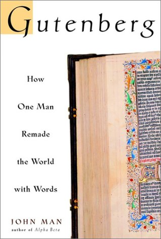 Gutenberg: How One Man Remade the World with Words