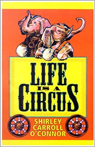 new style 5ddf1 f425a Life Is A Circus: Shirley Carroll O'Connor: 9780738813158 ...