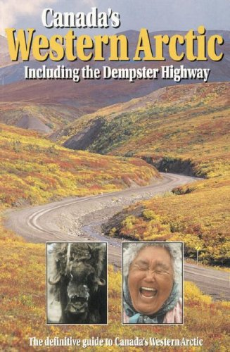 Canada's Western Arctic: Including the Dempster Highway by Gordon Soules Book Publishers