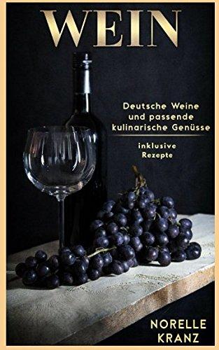 WEIN Deutsche Weine und passende kulinarische Genüsse