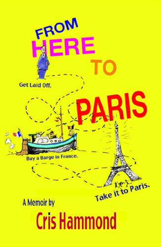 From Here To Paris - Get laid off. Buy a barge in France. Take it to Paris -