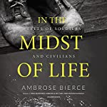 In the Midst of Life: Tales of Soldiers and Civilians | Ambrose Bierce