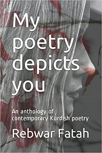 My poetry depicts you: An anthology of contemporary Kurdish