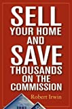 Sell Your Home and Save Thousands on the Commission, Robert Irwin, 0471548510