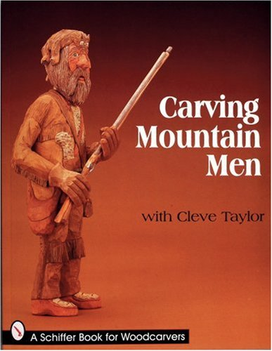 Carving Mountain Men with Cleve Taylor (Schiffer Book for Collectors)