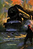 The Last Spike and Other Railroad Storie, Cy Warman, 1557425620