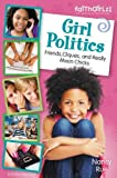 img - for Girl Politics, Updated Edition: Friends, Cliques, and Really Mean Chicks (Faithgirlz) book / textbook / text book