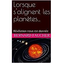 Lorsque s'alignent les planètes...: Révélation nous est donnée (French Edition)