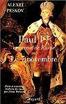 Paul Ier, empereur de Russie, ou Le 7 novembre : Faits et anecdotes par Peskov