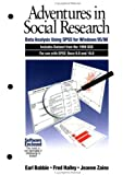 Adventures in Social Research : Data Analysis Using SPSS for Windows 95/98, Includes Dataset from the 1998 GSS for Use with SPSS Base 9. 0 And 10. 0, Babbie, Earl R. and Halley, Fred, 0761986774