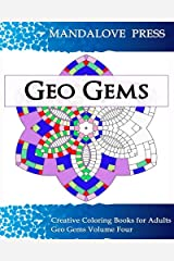 Geo Gems Four:: 50 Geometric Design Mandalas Offer Hours of Coloring Fun! Everyone in the family can express their inner artist (Volume 4) Paperback