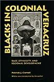 Blacks in Colonial Veracruz: Race, Ethnicity, and Regional Development