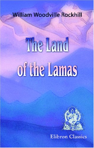 The Land of the Lamas: Notes of a Journey through China, Mongolia and Tibet. With maps and illustrations