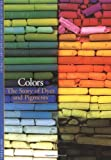Colors: The Story of Dyes and Pigments (Discoveries Series)