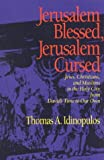 Jerusalem Blessed, Jerusalem Cursed: Jews, Christians and Muslims in the Holy City from David's Time to Our Own