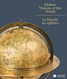 img - for Globes: Visions of the World (English and French Edition) book / textbook / text book
